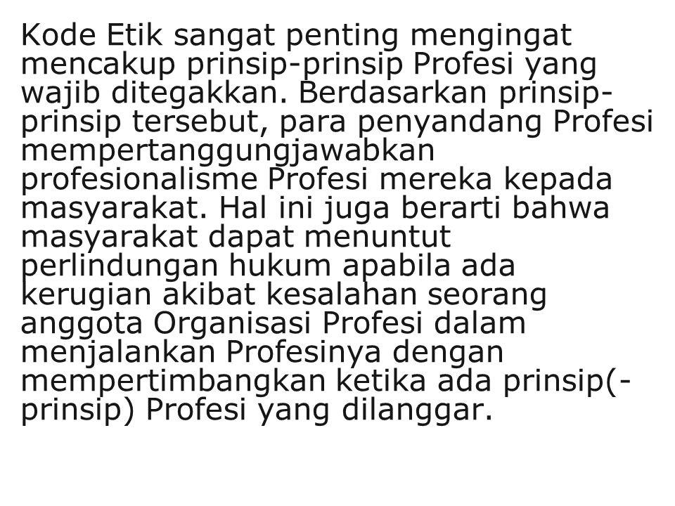 Kode Etik sangat penting mengingat mencakup prinsip-prinsip Profesi yang wajib ditegakkan.