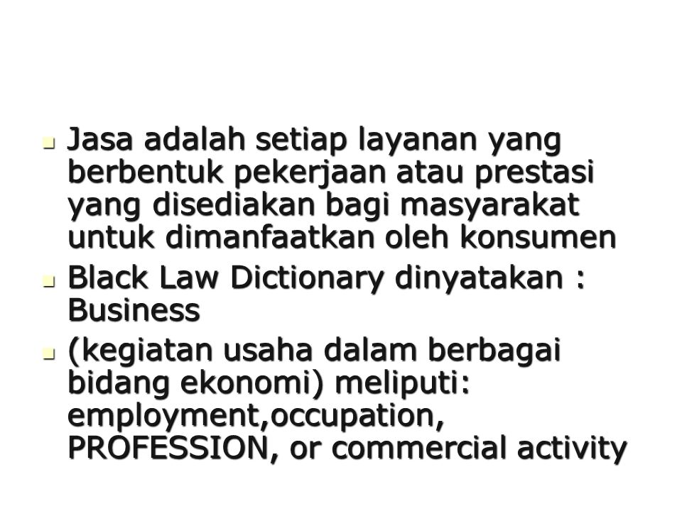 Jasa adalah setiap layanan yang berbentuk pekerjaan atau prestasi yang disediakan bagi masyarakat untuk dimanfaatkan oleh konsumen