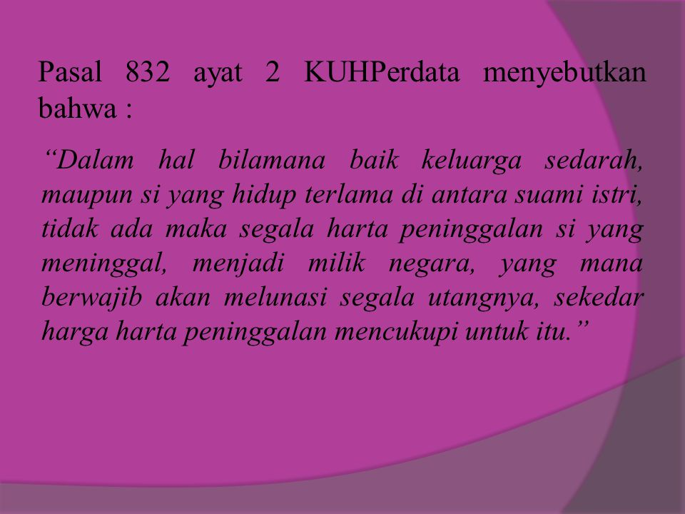 Pasal 832 ayat 2 KUHPerdata menyebutkan bahwa :