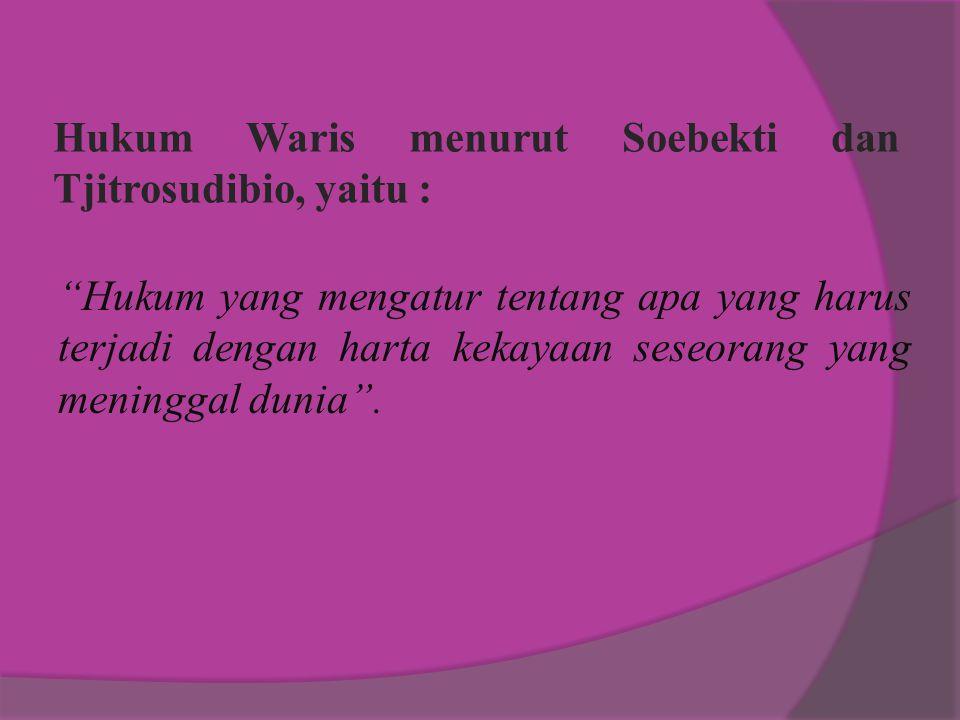 Hukum Waris menurut Soebekti dan Tjitrosudibio, yaitu :