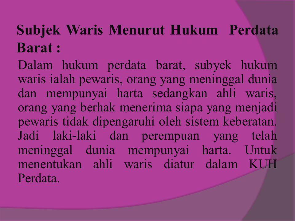 Subjek Waris Menurut Hukum Perdata Barat :