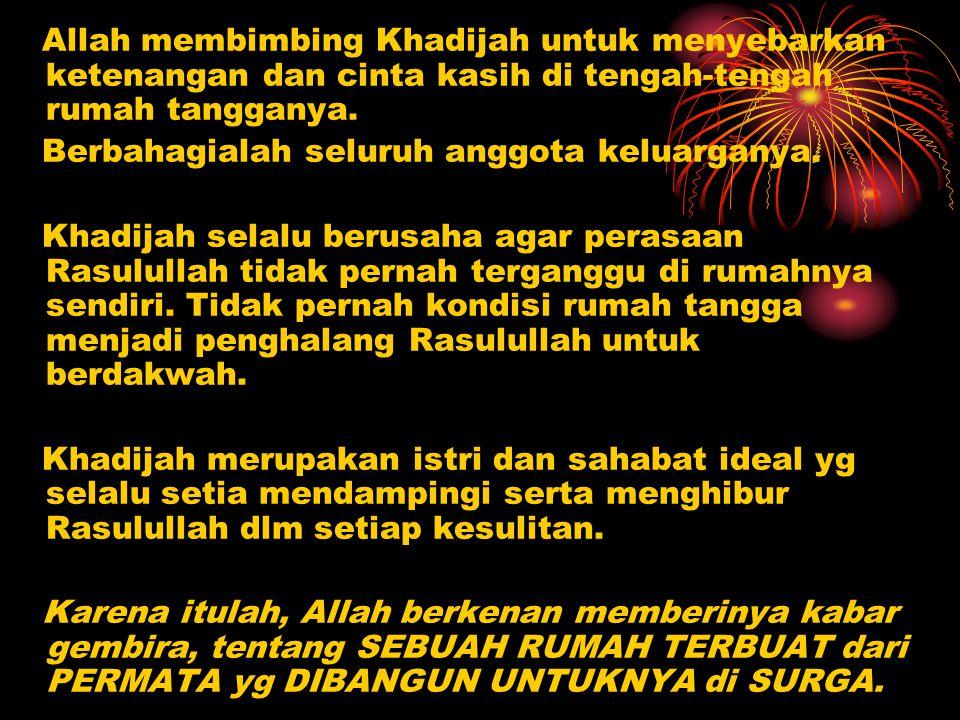 Allah membimbing Khadijah untuk menyebarkan ketenangan dan cinta kasih di tengah-tengah rumah tangganya.