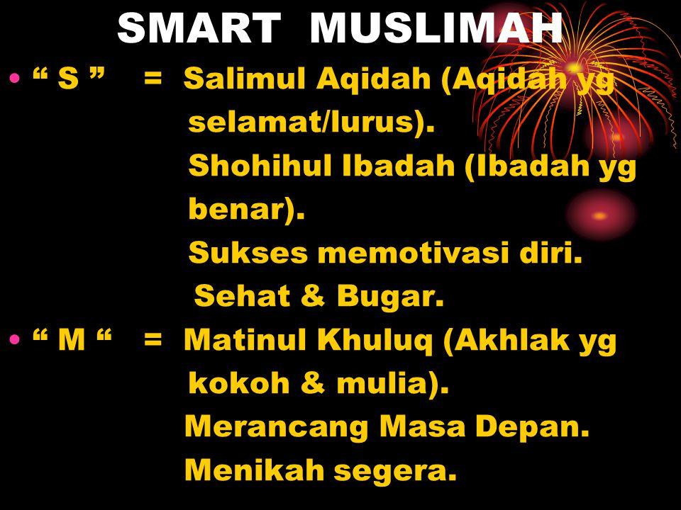 SMART MUSLIMAH S = Salimul Aqidah (Aqidah yg selamat/lurus).