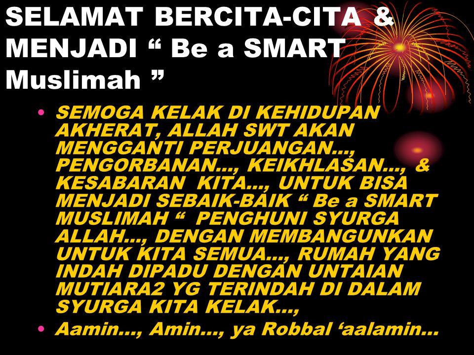 SELAMAT BERCITA-CITA & MENJADI Be a SMART Muslimah