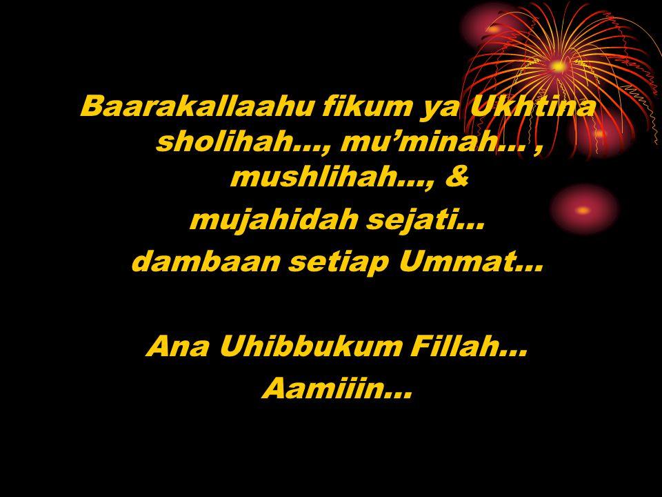 Baarakallaahu fikum ya Ukhtina sholihah…, mu'minah… , mushlihah..., &