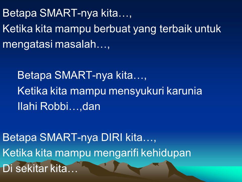 Betapa SMART-nya kita…,