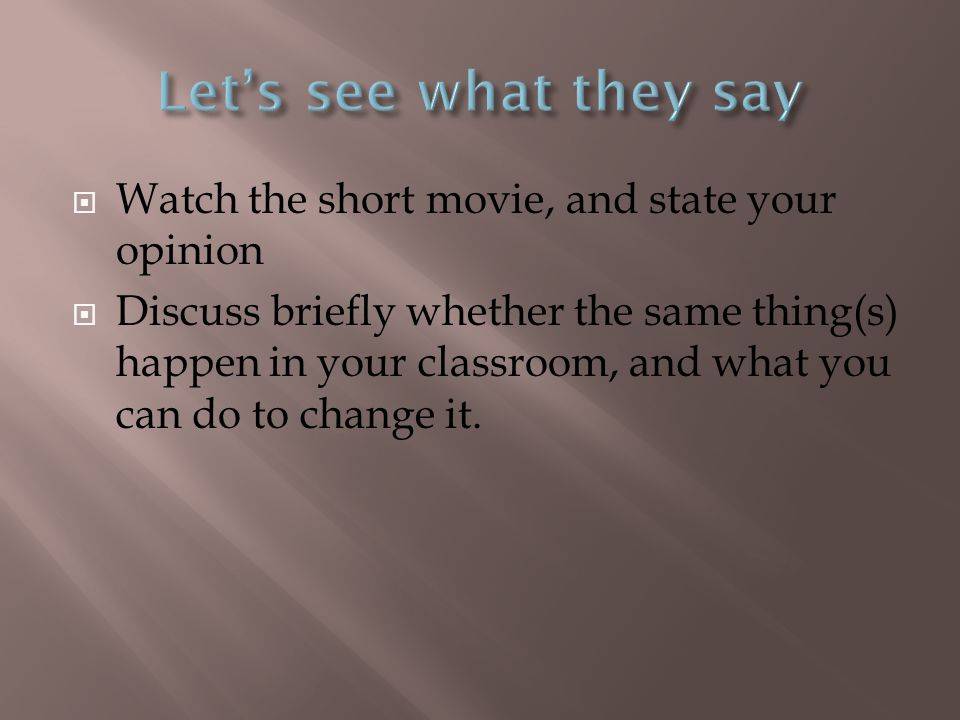 Let's see what they say Watch the short movie, and state your opinion