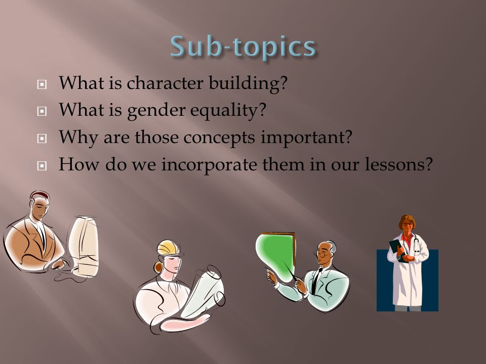 Sub-topics What is character building What is gender equality
