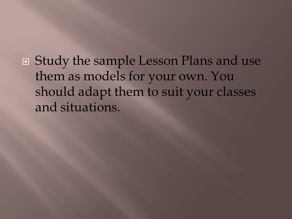 Study the sample Lesson Plans and use them as models for your own