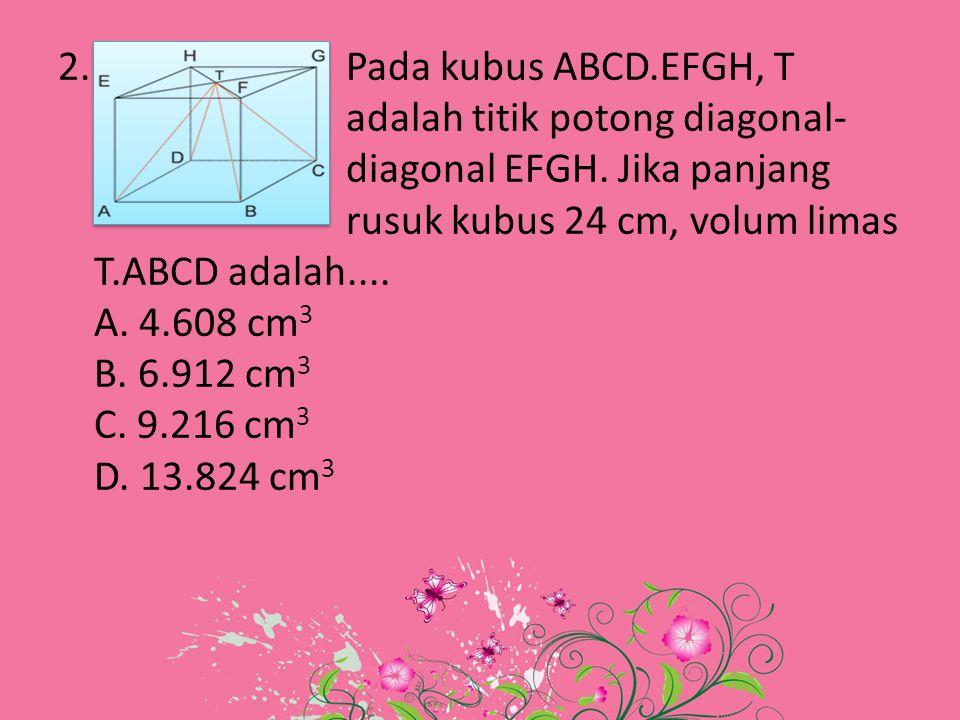 2. Pada kubus ABCD. EFGH, T. adalah titik potong diagonal-