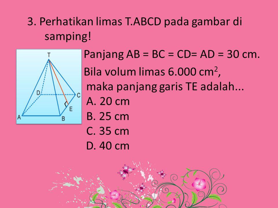 3. Perhatikan limas T. ABCD pada gambar di samping