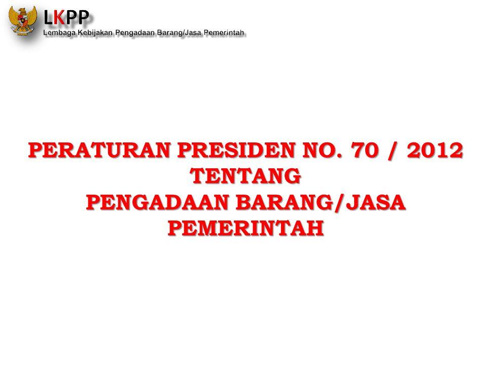 PERATURAN PRESIDEN NO. 70 / 2012 PENGADAAN BARANG/JASA
