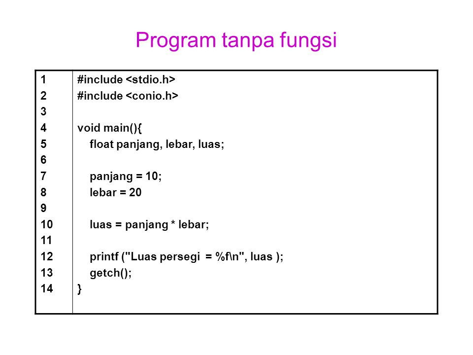 Program tanpa fungsi 1. 2. 3. 4. 5. 6. 7. 8. 9. 10. 11. 12. 13. 14. #include <stdio.h>