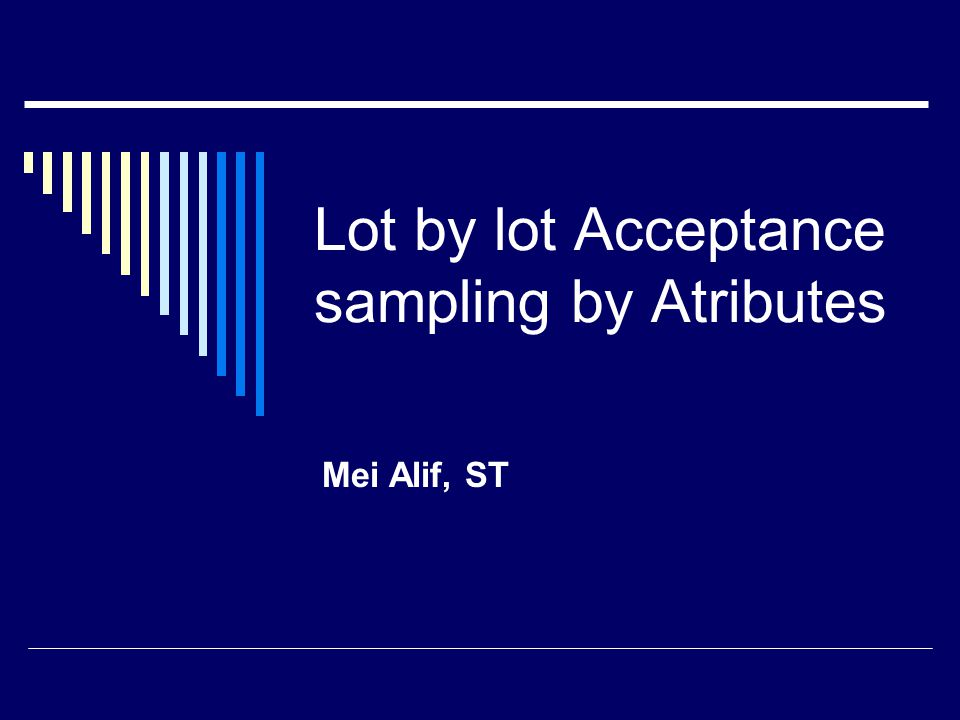 Lot by lot Acceptance sampling by Atributes