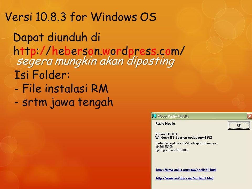 Versi 10.8.3 for Windows OS Dapat diunduh di http://heberson.wordpress.com/ segera mungkin akan diposting.