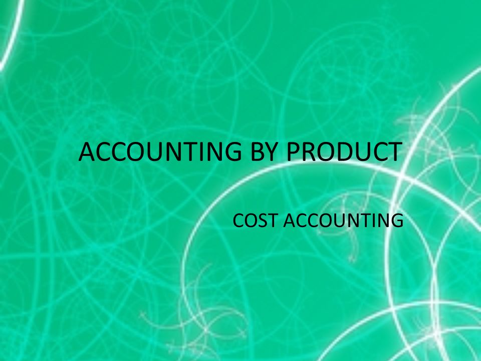 ACCOUNTING BY PRODUCT COST ACCOUNTING
