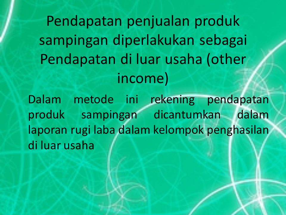 Pendapatan penjualan produk sampingan diperlakukan sebagai Pendapatan di luar usaha (other income)