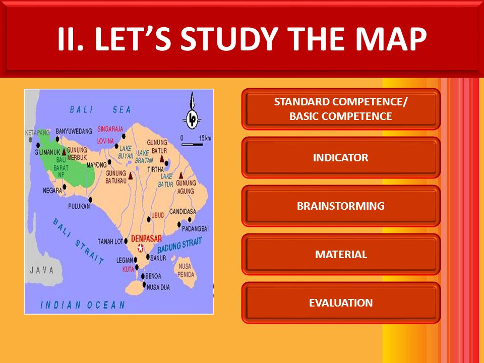 II. LET'S STUDY THE MAP STANDARD COMPETENCE/ BASIC COMPETENCE