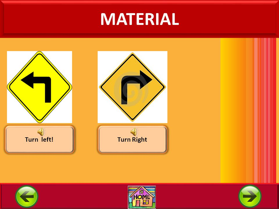 MATERIAL Turn left! Turn Right