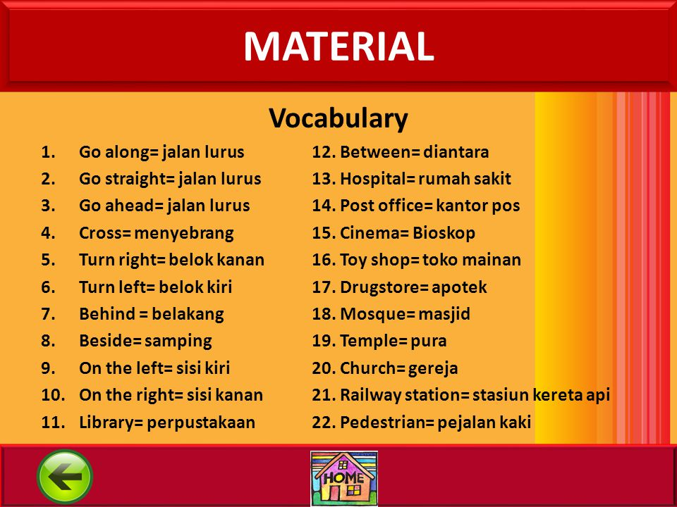 MATERIAL Vocabulary Go along= jalan lurus 12. Between= diantara
