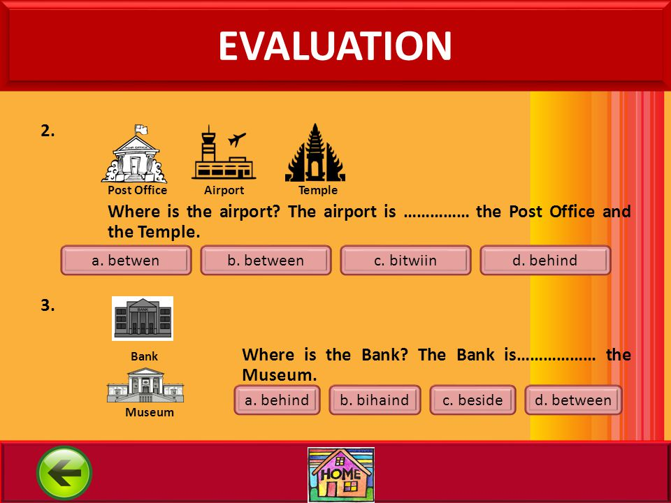 EVALUATION 2. Post Office Airport Temple. Where is the airport The airport is …………… the Post Office and the Temple.