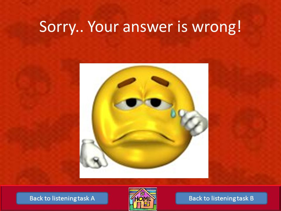 Sorry.. Your answer is wrong!