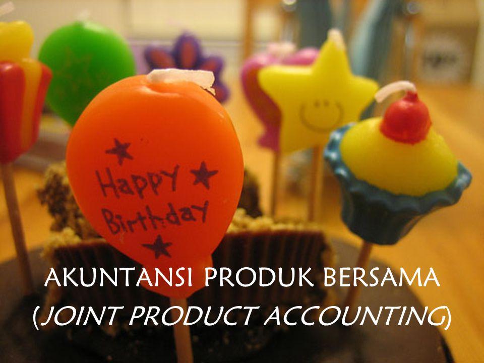 AKUNTANSI PRODUK BERSAMA (JOINT PRODUCT ACCOUNTING)