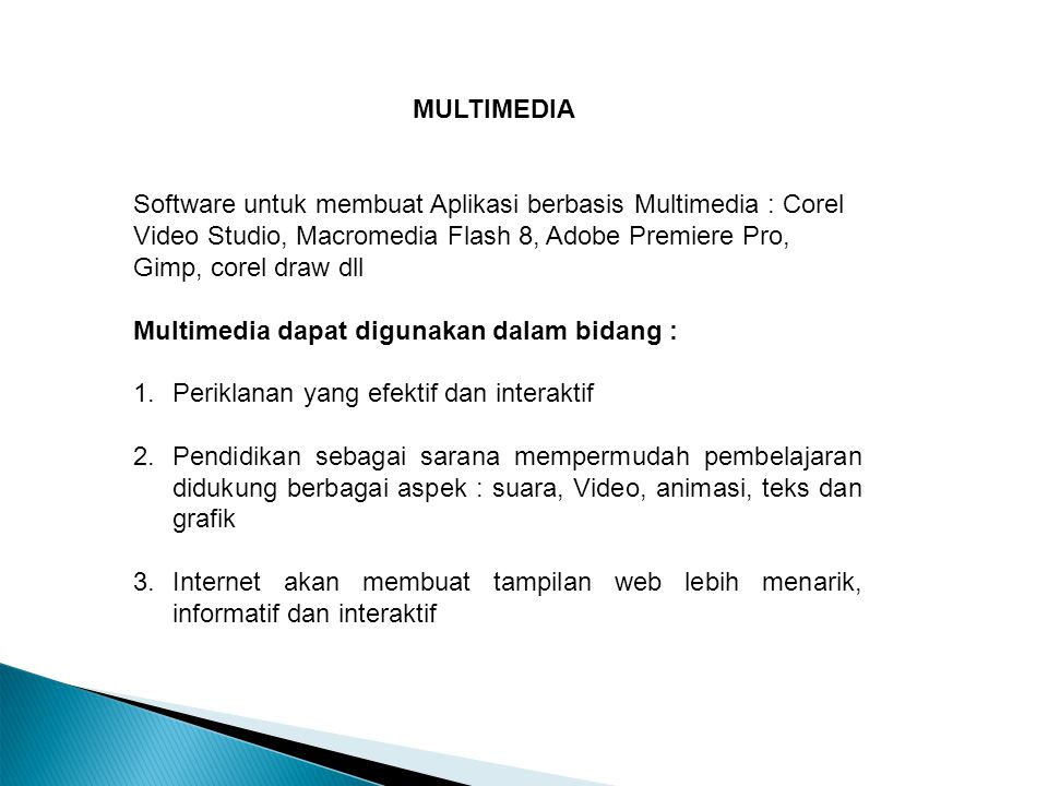MULTIMEDIA Software untuk membuat Aplikasi berbasis Multimedia : Corel Video Studio, Macromedia Flash 8, Adobe Premiere Pro, Gimp, corel draw dll.