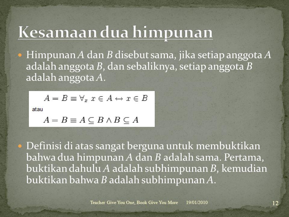 Kesamaan dua himpunan Himpunan A dan B disebut sama, jika setiap anggota A adalah anggota B, dan sebaliknya, setiap anggota B adalah anggota A.