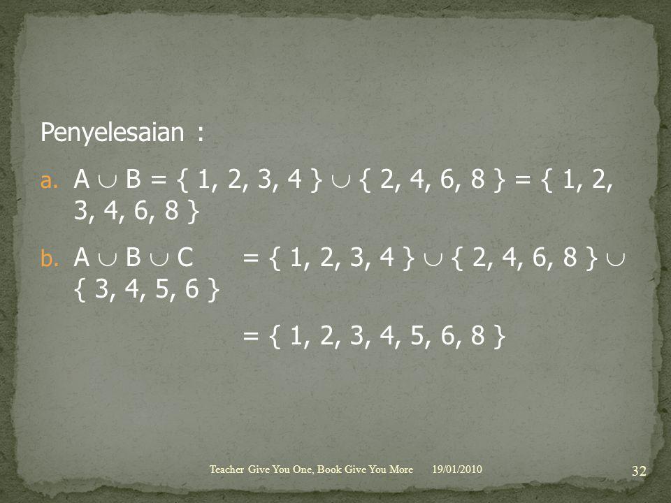 Penyelesaian : A  B = { 1, 2, 3, 4 }  { 2, 4, 6, 8 } = { 1, 2, 3, 4, 6, 8 } A  B  C = { 1, 2, 3, 4 }  { 2, 4, 6, 8 }  { 3, 4, 5, 6 }