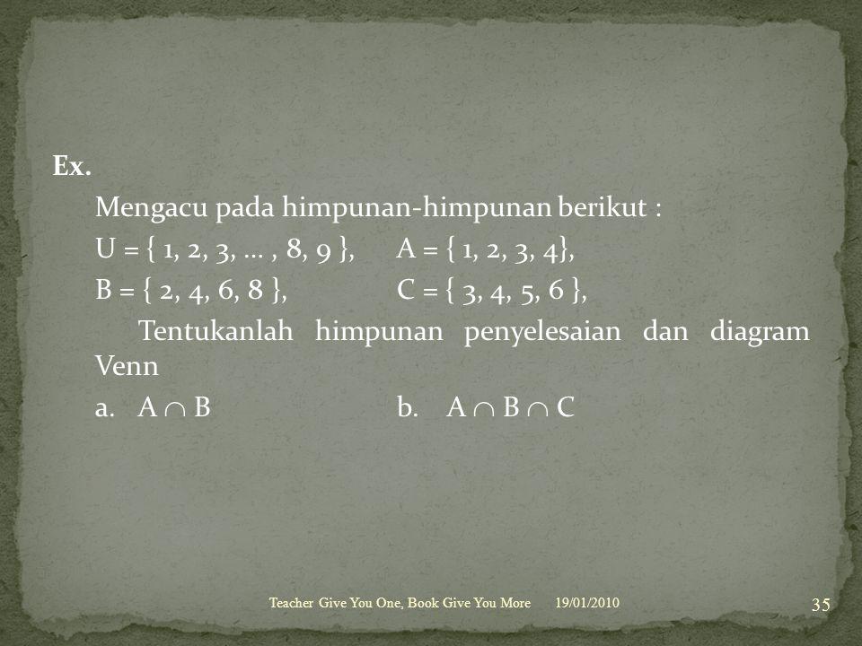 Ex. Mengacu pada himpunan-himpunan berikut : U = { 1, 2, 3, … , 8, 9 }, A = { 1, 2, 3, 4}, B = { 2, 4, 6, 8 }, C = { 3, 4, 5, 6 }, Tentukanlah himpunan penyelesaian dan diagram Venn a. A  B b. A  B  C