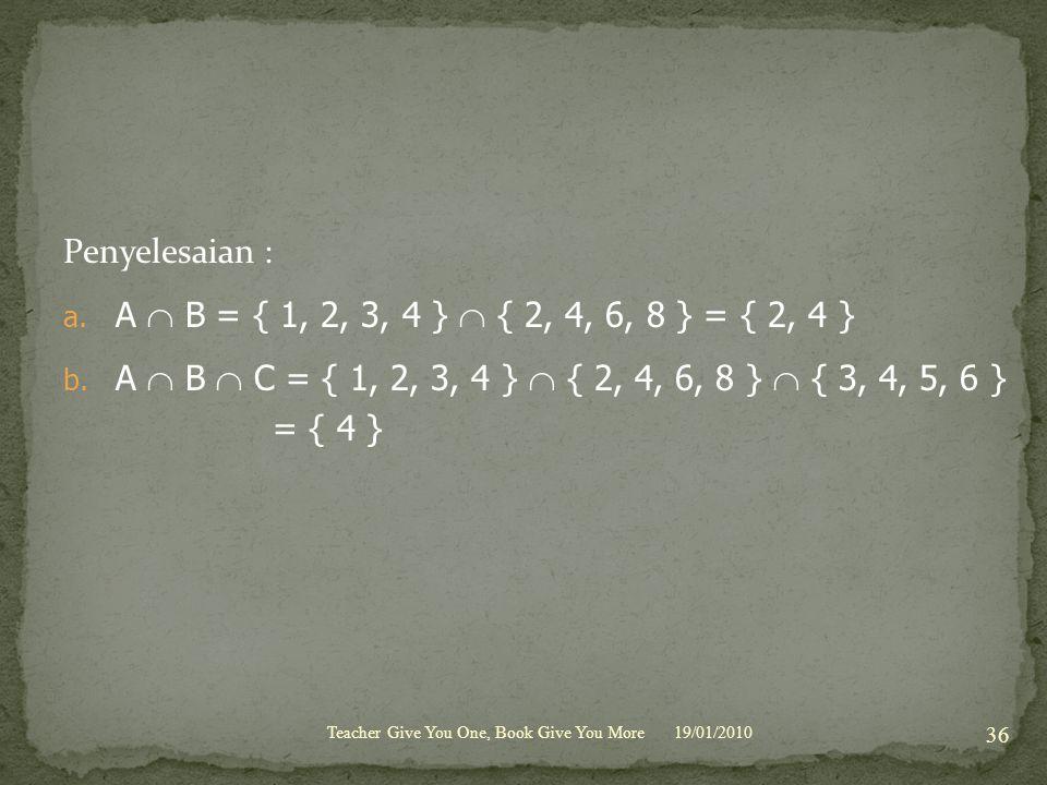 Penyelesaian : A  B = { 1, 2, 3, 4 }  { 2, 4, 6, 8 } = { 2, 4 }