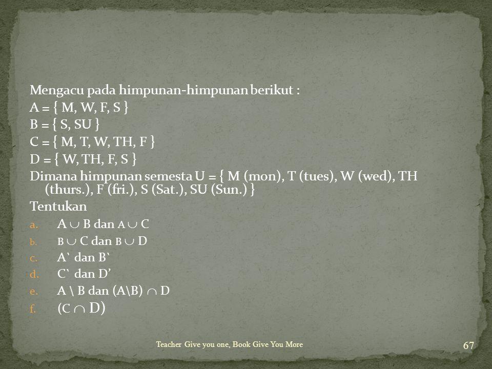 Mengacu pada himpunan-himpunan berikut : A = { M, W, F, S }