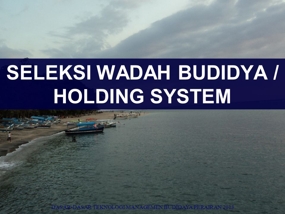 SELEKSI WADAH BUDIDYA / HOLDING SYSTEM