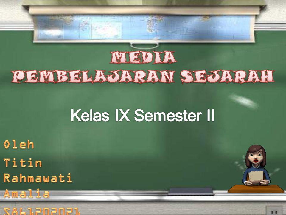 MEDIA PEMBELAJARAN SEJARAH Kelas IX Semester II