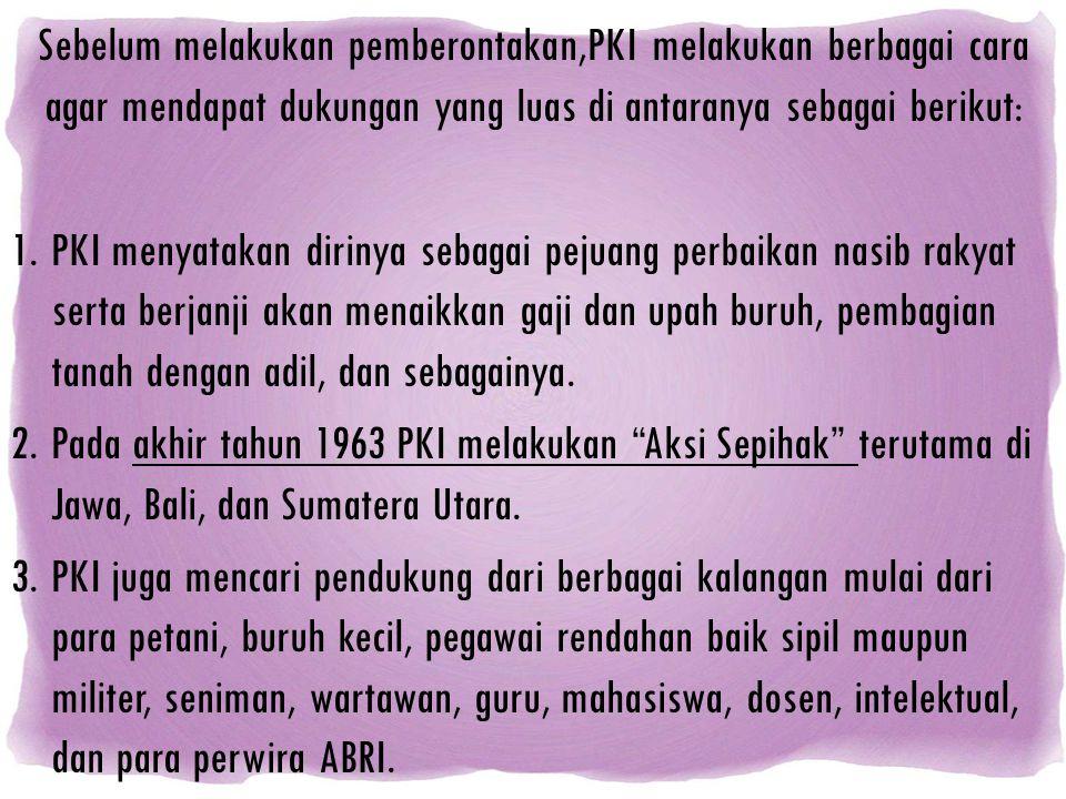 Sebelum melakukan pemberontakan,PKI melakukan berbagai cara agar mendapat dukungan yang luas di antaranya sebagai berikut: