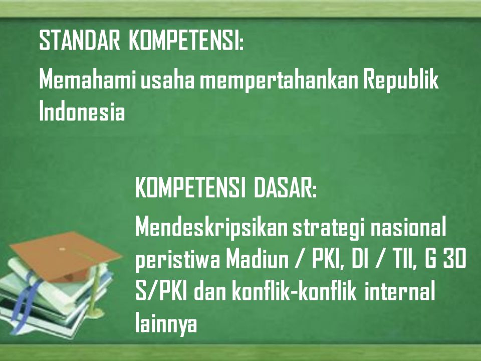 STANDAR KOMPETENSI: Memahami usaha mempertahankan Republik Indonesia. KOMPETENSI DASAR:
