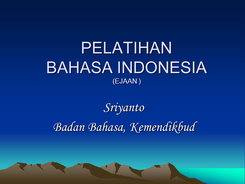 PELATIHAN BAHASA INDONESIA (EJAAN )