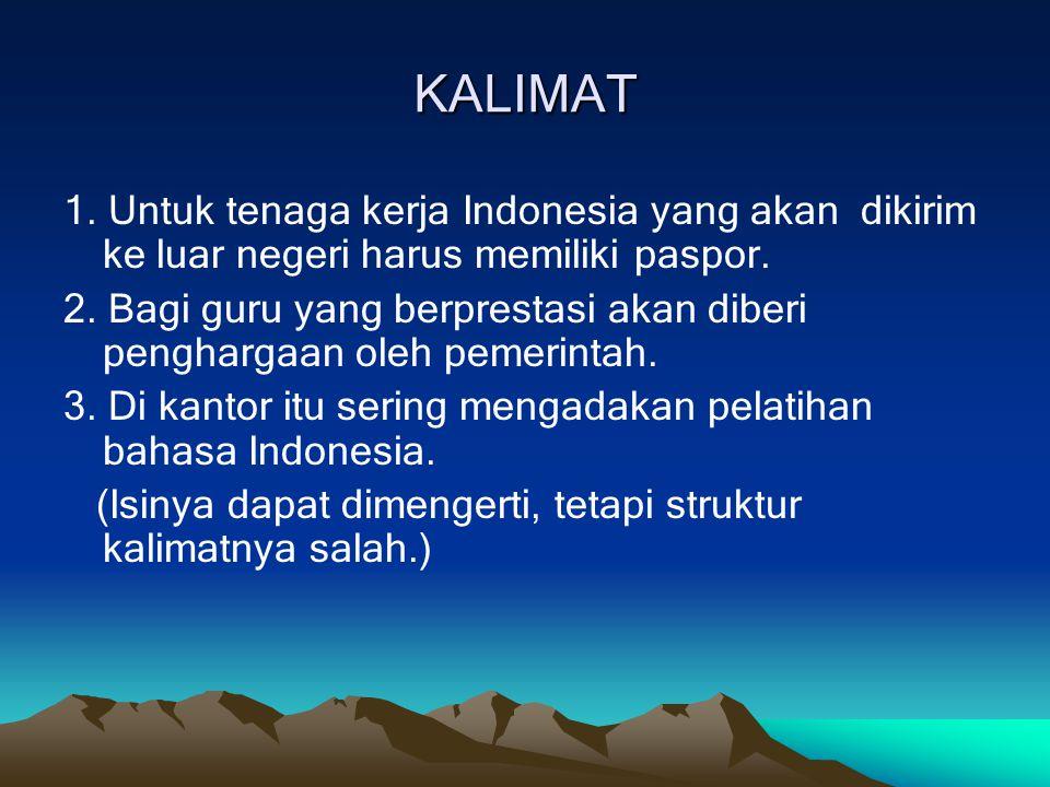 KALIMAT 1. Untuk tenaga kerja Indonesia yang akan dikirim ke luar negeri harus memiliki paspor.