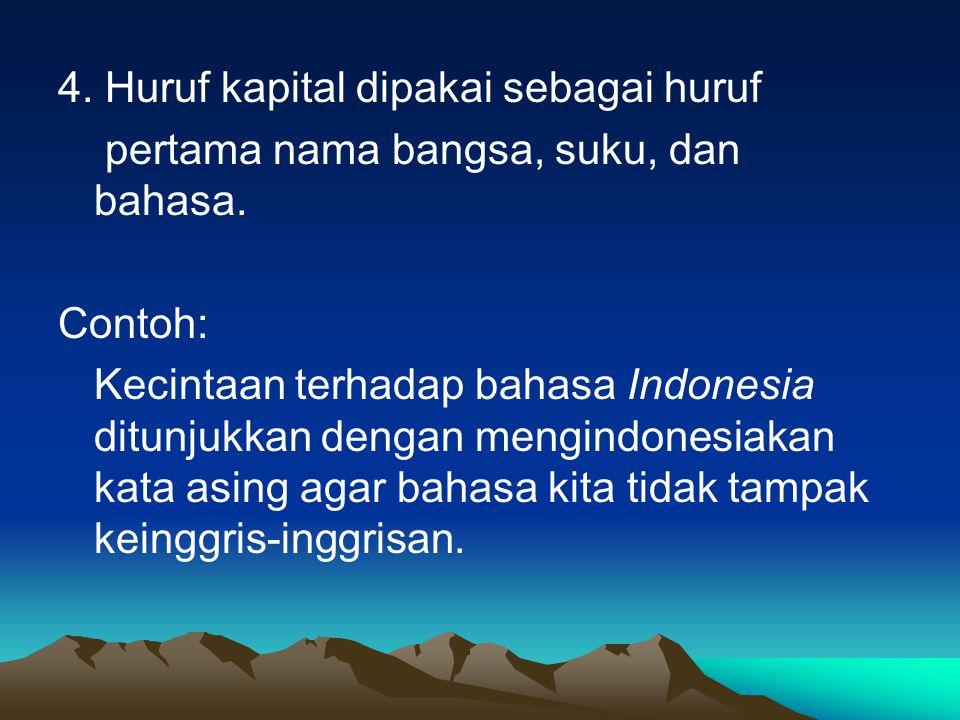 4. Huruf kapital dipakai sebagai huruf pertama nama bangsa, suku, dan bahasa.