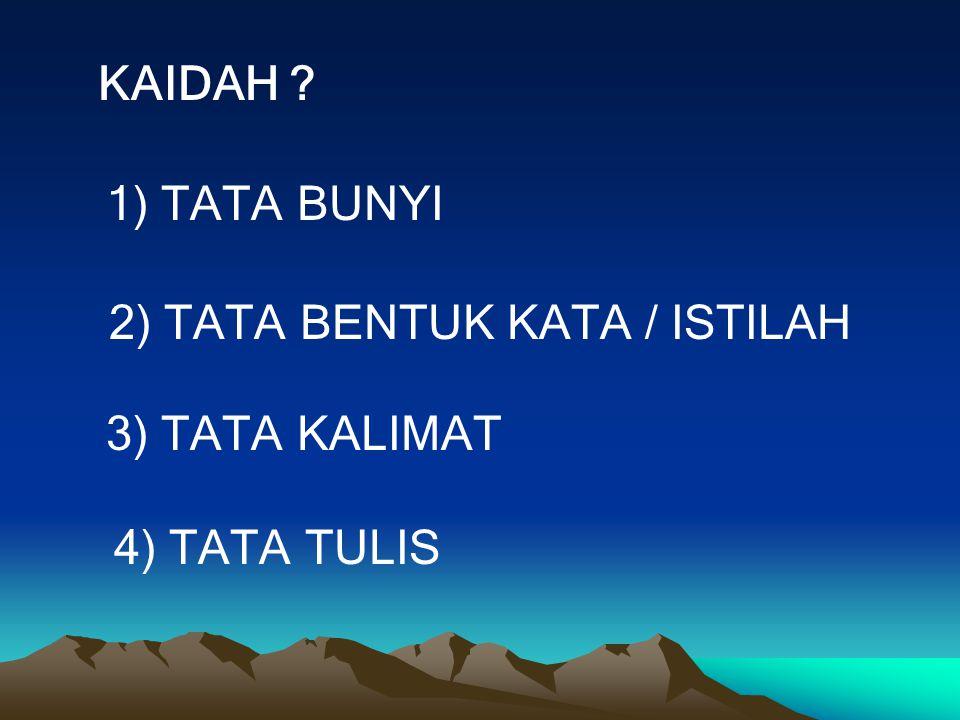 KAIDAH 1) TATA BUNYI 3) TATA KALIMAT 4) TATA TULIS
