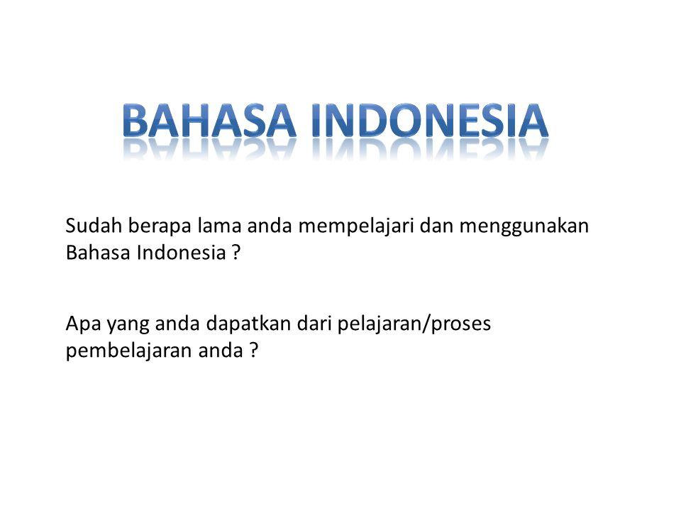 Bahasa Indonesia Sudah berapa lama anda mempelajari dan menggunakan Bahasa Indonesia
