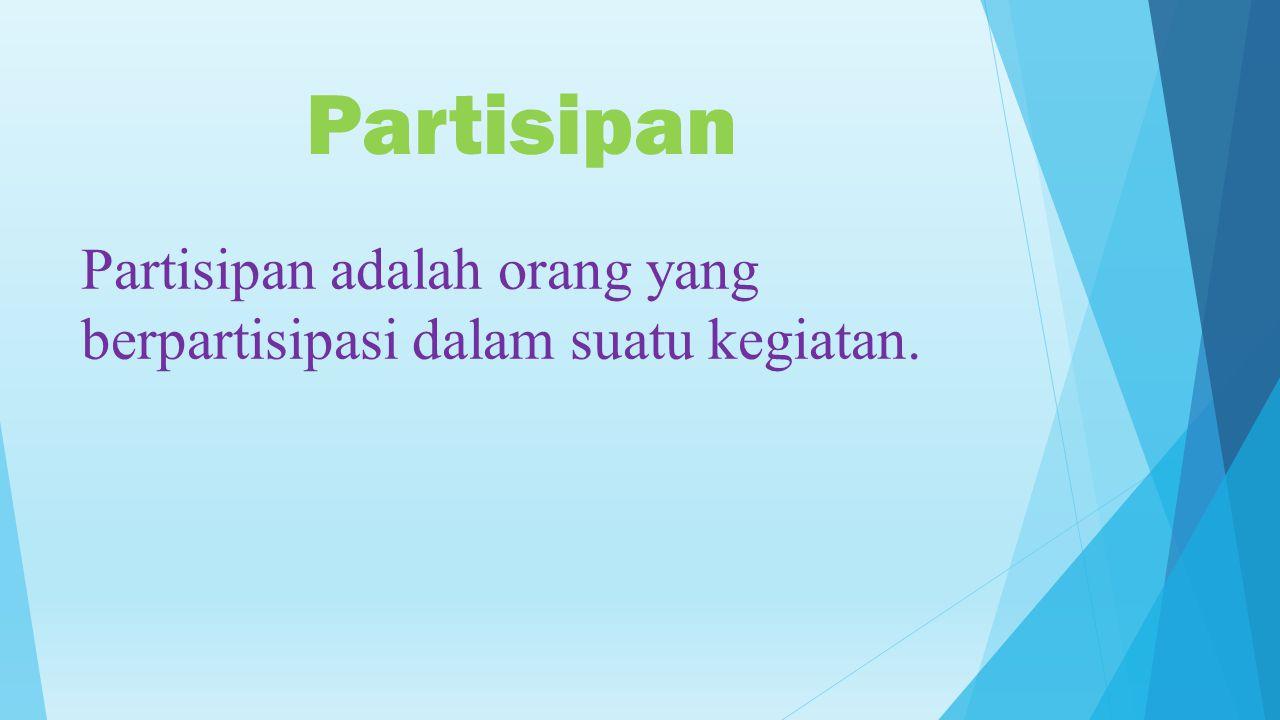 Partisipan Partisipan adalah orang yang berpartisipasi dalam suatu kegiatan.