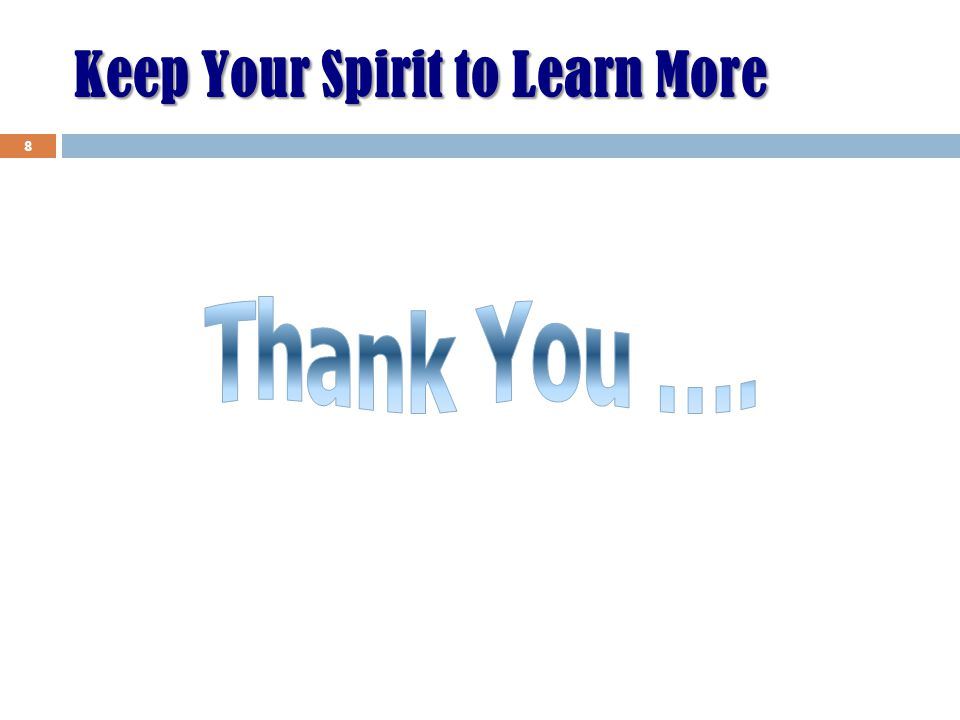 Keep Your Spirit to Learn More