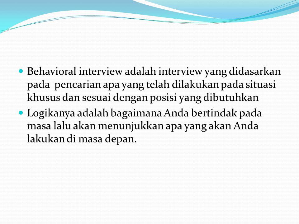 Behavioral interview adalah interview yang didasarkan pada pencarian apa yang telah dilakukan pada situasi khusus dan sesuai dengan posisi yang dibutuhkan
