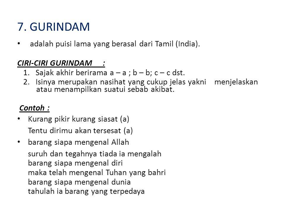 7. GURINDAM adalah puisi lama yang berasal dari Tamil (India).