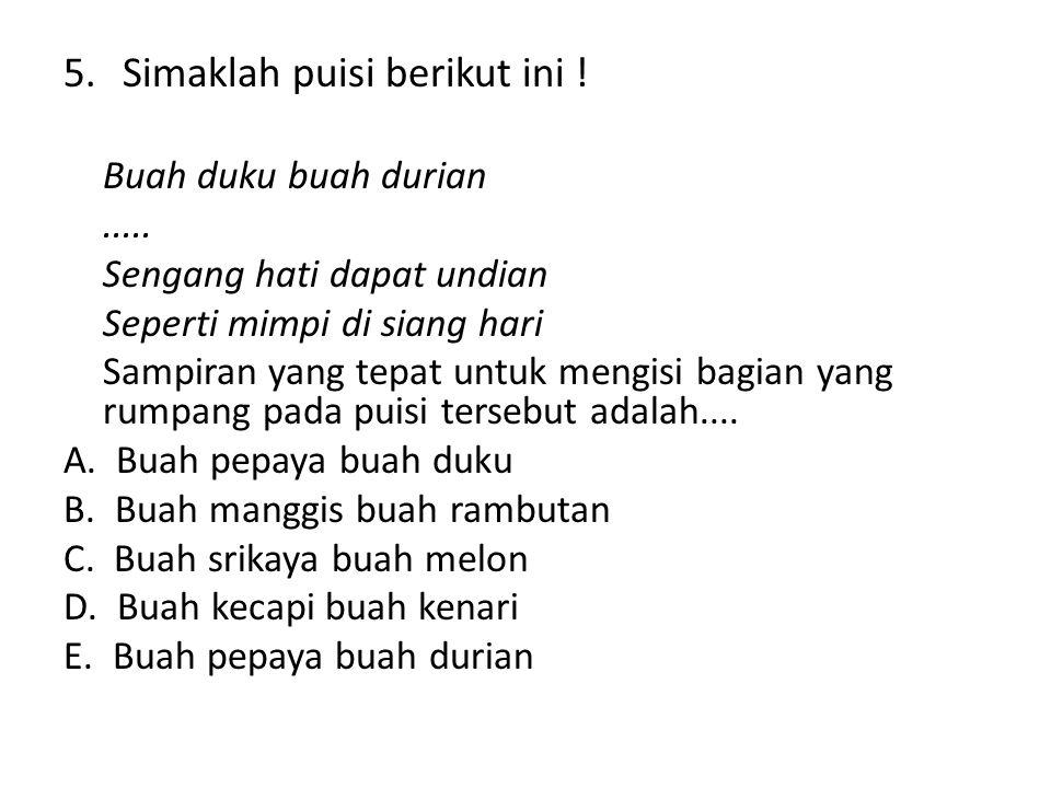 Simaklah puisi berikut ini !