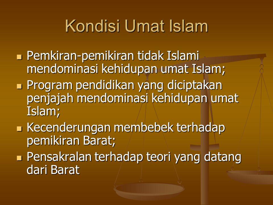 Kondisi Umat Islam Pemkiran-pemikiran tidak Islami mendominasi kehidupan umat Islam;