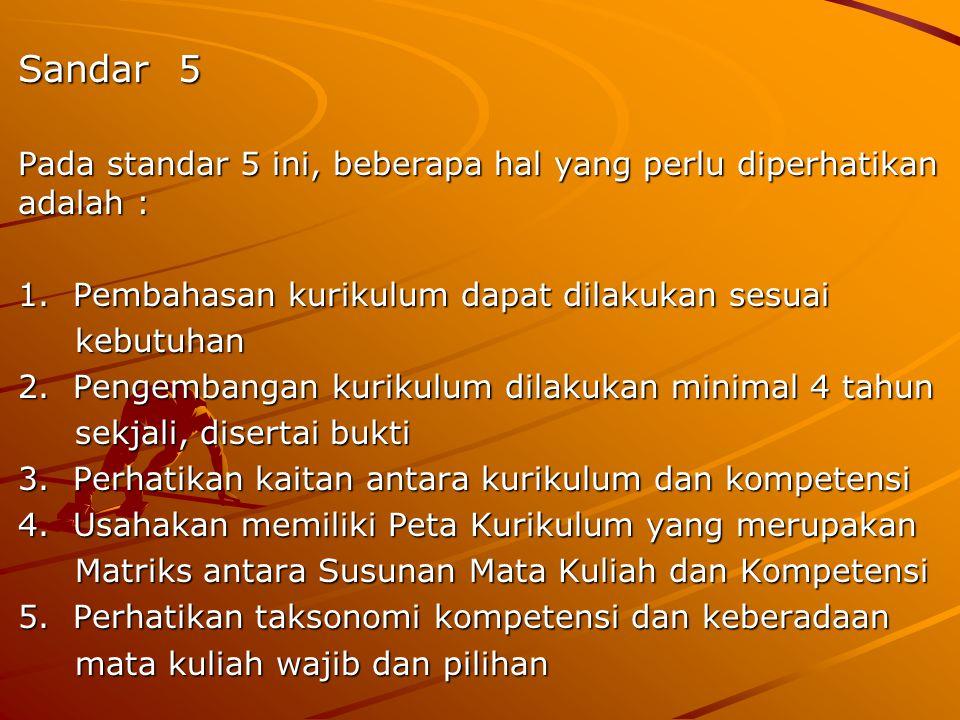Sandar 5 Pada standar 5 ini, beberapa hal yang perlu diperhatikan adalah : 1. Pembahasan kurikulum dapat dilakukan sesuai.