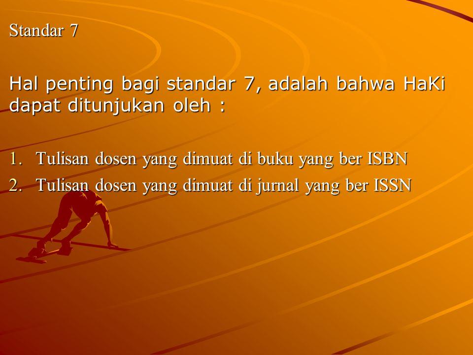 Standar 7 Hal penting bagi standar 7, adalah bahwa HaKi dapat ditunjukan oleh : Tulisan dosen yang dimuat di buku yang ber ISBN.